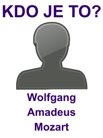 kdo je to Wolfgang Amadeus Mozart?